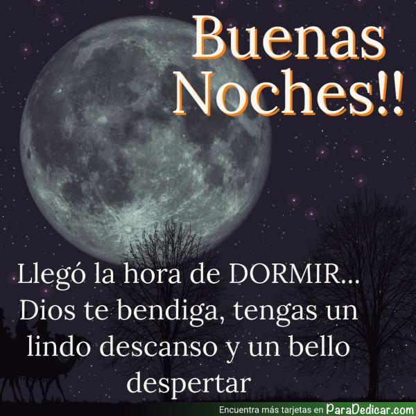 Tarjeta de Buenas Noches!! Llegó la hora de DORMIR... Dios te bendiga, tengas un lindo descanso y un bello despertar.