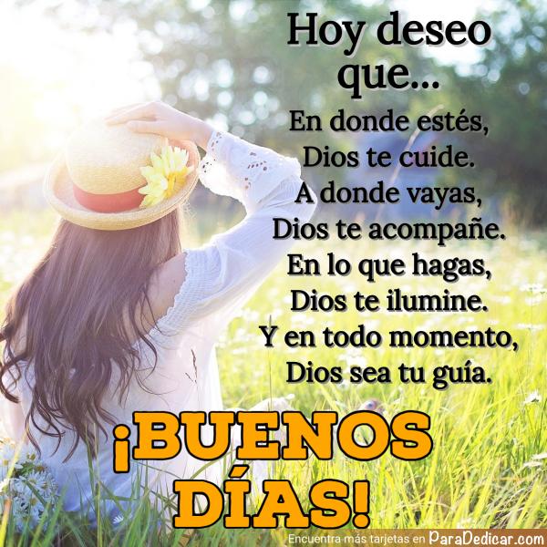 Tarjeta de Hoy deseo que... En donde estés, Dios te cuide. A donde vayas, Dios te acompañe. En lo que hagas, Dios te ilumine. ¡Buenos Días!