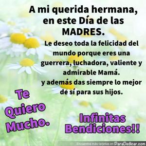 Tarjeta de A mi querida hermana, en este Día de las MADRES. Le deseo toda la felicidad del mundo porque eres una guerrera, luchadora, valiente y admirable Mamá.  Infinitas Bendiciones!!
