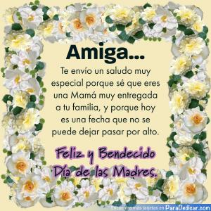 Tarjeta de Amiga... Te envío un saludo muy especial porque sé que eres una Mamá muy entregada a tu familia,  Feliz y Bendecido Día de las Madres.