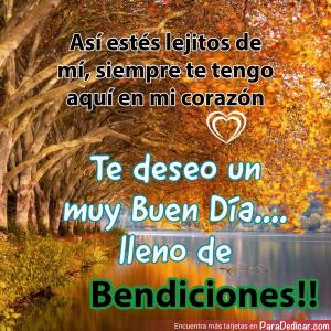 Tarjeta de Así estés lejitos de mí, siempre te tengo aquí en mi corazón. Te deseo un muy Buen Día... Lleno de Bendiciones!!