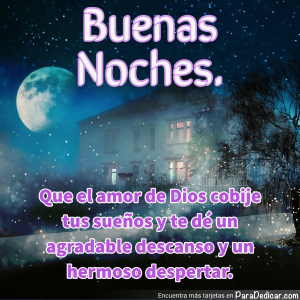 Tarjeta de Buenas Noches. Que el amor de Dios cobije tus sueños y te dé un agradable descanso y un hermoso despertar.