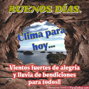 Tarjeta de BUENOS DÍAS. Clima para hoy... Vientos fuertes de alegría y lluvia de bendiciones para todos!!