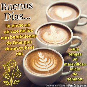 Tarjeta de Buenos Días... Que tengas un maravilloso inicio de semana.