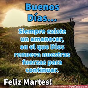 Tarjeta de Buenos Días... Siempre existe un amanecer,  Feliz Martes!