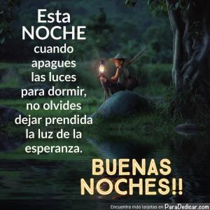 Tarjeta de Esta Noche cuando apagues las luces para dormir, no olvides dejar prendida la luz de la esperanza. BUENAS NOCHES!!
