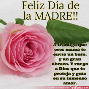 Tarjeta de Feliz Día de la MADRE!! A ti amiga que eres mamá te envío un beso y un gran abrazo.