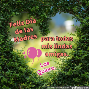 Tarjeta de Feliz Día de las Madres para todas mis linda amigas.