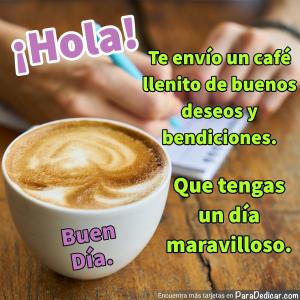 Tarjeta de ¡Hola! Buen Día. Te envío un café llenito de buenos deseos y bendiciones.