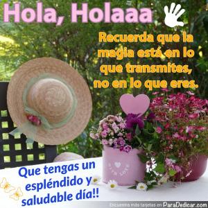 Tarjeta de Hola, Holaaa. Recuerda que la magia está en lo que transmites, no en lo que eres. Que tengas un espléndido y saludable día!!