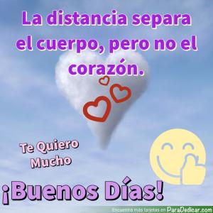 Tarjeta de La distancia separa el cuerpo, pero no el corazón. Te Quiero Mucho, ¡Buenos Días!