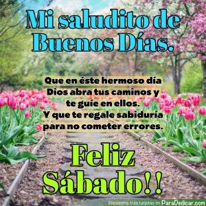 Tarjeta de Mi saludito de Buenos Días. Que en este hermoso día Dios abra tus caminos y te guíe en ellos. Feliz Sábado!!