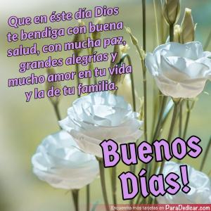 Tarjeta de Que en éste día Dios te bendiga con buena salud, con mucha paz, grandes alegrías y mucho amor en tu vida y la de tu familia. Buenos Días!
