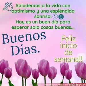 Tarjeta de Saludemos a la vida con optimismo y una espléndida sonrisa. Buenos días. Feliz inicio de semana!!