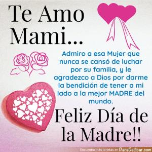 Tarjeta de Te Amo Mami... Admiro a esa Mujer que nunca se cansó de luchar por su familia,  Feliz Día de la Madre!!